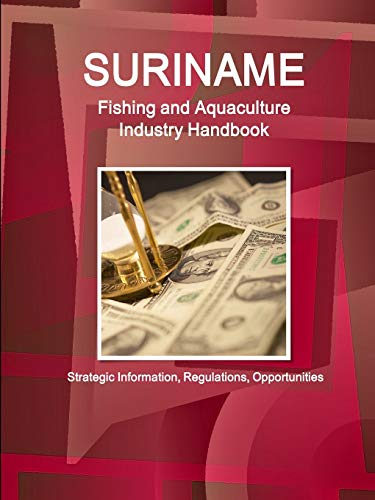 9781514519615: Suriname Fishing and Aquaculture Industry Handbook: Strategic Information, Regulations, Opportunities (World Business and Investment Library)