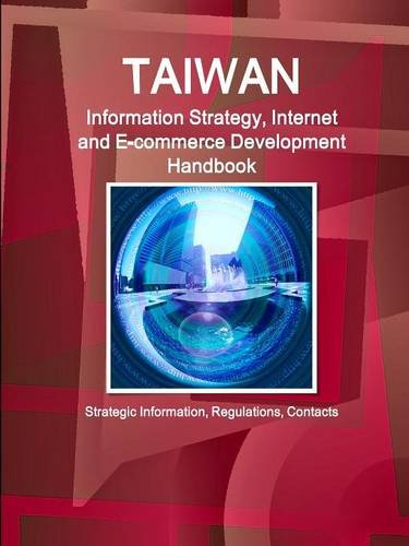 9781514521021: Taiwan Information Strategy, Internet and E-commerce Development Handbook: Strategic Information, Programs, Regulations (World Business and Investment Library)