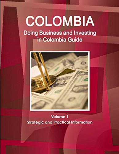 9781514526347: Colombia: Doing Business and Investing in Colombia Guide Volume 1 Strategic and Practical Information (World Business and Investment Library)