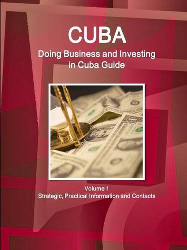 9781514526422: Cuba: Doing Business and Investing in Cuba Guide Volume 1 Strategic, Practical Information and Contacts (World Business and Investment Library)