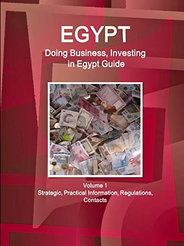 Doing Business and Investing in Egypt: Strategic,