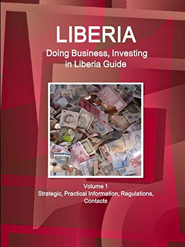 9781514527047: Doing Business and Investing in Liberia: Strategic, Practical Information, Regulations, Contacts (World Business and Investment Library)