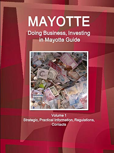 9781514527214: Doing Business and Investing in Mayotte: Strategic, Practical Information, Regulations, Contacts (World Business and Investment Library)