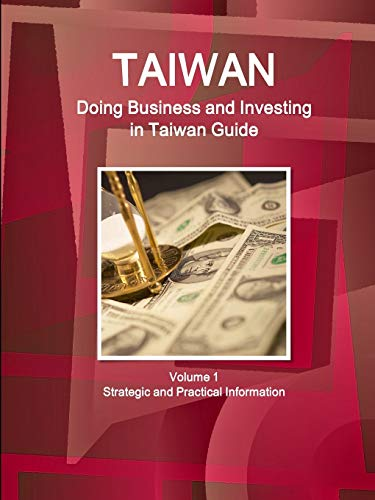 9781514527948: Taiwan: Doing Business and Investing in Taiwan Guide Volume 1 Strategic and Practical Information (World Business and Investment Library)