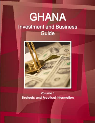 9781514528327: Ghana Investment and Business Guide Volume 1 Strategic and Practical Information (World Business and Investment Library)