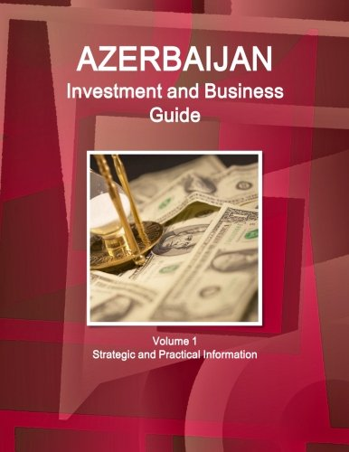 9781514528945: Azerbaijan Investment and Business Guide Volume 1 Strategic and Practical Information