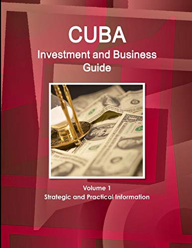 9781514529027: Cuba Investment and Business Guide Volume 1 Strategic and Practical Information (World Business and Investment Library)