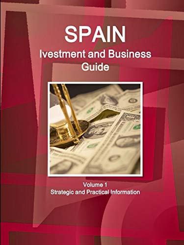 9781514529294: Spain Ivestment and Business Guide Volume 1 Strategic and Practical Information (World Business and Investment Library)