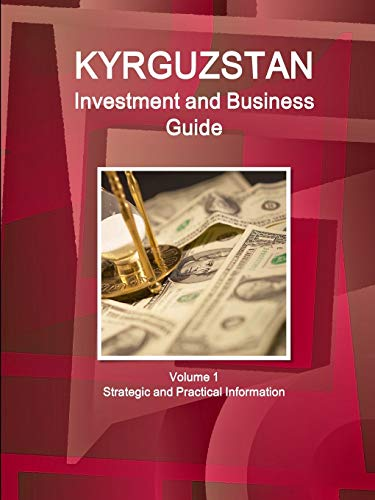 9781514530030: Kyrgyzstan Investment and Business Guide Volume 1 Strategic and Practical Information (World Business and Investment Library)