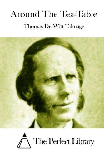 Around the Tea-Table: Talmage, Thomas De