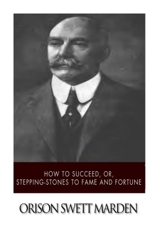 9781514600856: How to Succeed, or, Stepping-Stones to Fame and Fortune