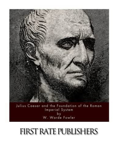 Julius Caesar and the Foundation of the: W Warde Fowler