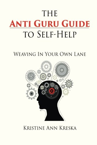 9781514602775: The Anti Guru Guide to Self-Help: Weaving In Your Own Lane (What Makes You Think) (Volume 1)