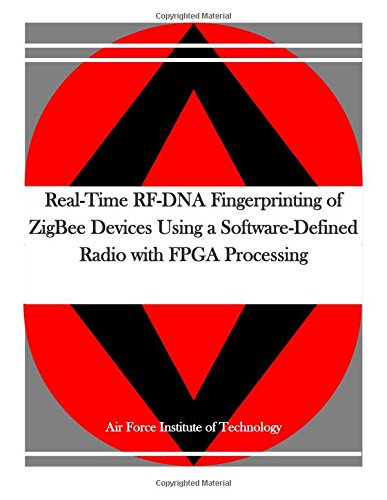 9781514602799: Real-Time RF-DNA Fingerprinting of ZigBee Devices Using a Software-Defined Radio with FPGA Processing