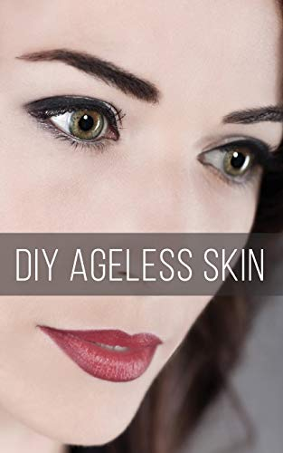 9781514603567: DIY Ageless Skin: Make Your Own Anti-Aging Skin Care Products for Less Money and Better Results