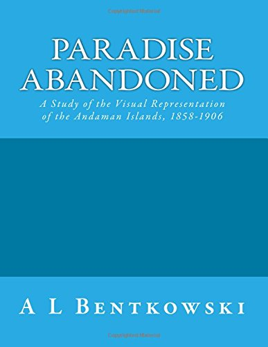9781514604281: Paradise Abandoned: A Study of the Visual Representation of the Andaman Islands, 1858-1906
