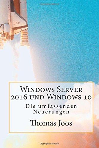 9781514604779: Windows Server 2016 und Windows 10 - Die umfassenden Neuerungen: Neuerungen im Überblick und in der Praxis - inkl Azure und Office 2016 (German Edition)