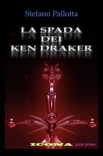 La Spada Dei Ken Draker: Icona -: Pallotta, Stefano