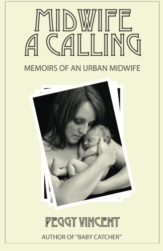 Midwife: A Calling (Memoirs of an Urban Midwife) (Volume 1): Vincent, Peggy