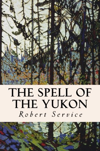 The Spell of the Yukon: Service, Robert