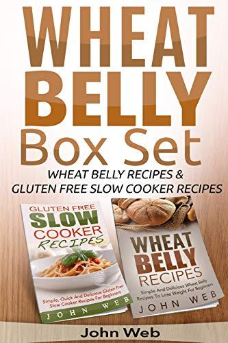 Wheat Belly: Wheat Belly Box Set - Wheat Belly Recipes & Gluten Free Slow Cooker Recipes (Grain...