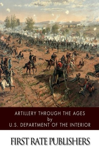 9781514610398: Artillery Through the Ages: A Short Illustrated History of Cannon, Emphasizing Types Used in America