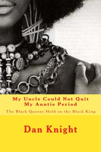 9781514611487: My Uncle Could Not Quit My Auntie Period: The Black Queens Hold on the Black King (I Tried but i Could Not Resist the Black Woman Because I am the Black Man I Just Love Her Forever) (Volume 1)