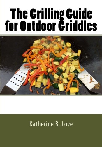 The Grilling Guide to Outdoor Griddles: Katherine Love