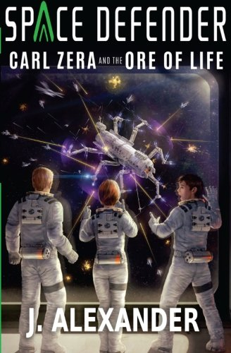 9781514615935: Carl Zera and the Ore of Life: Book 1 of the Space Defender Series (Volume 1)