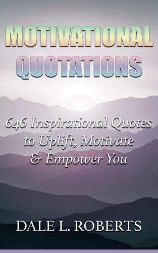 Motivational Quotations Box Set: 646 Inspirational Quotes: Dale L Roberts