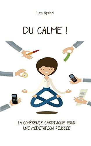9781514618660: Du Calme!: La cohérence cardiaque pour une méditation réussie (French Edition)