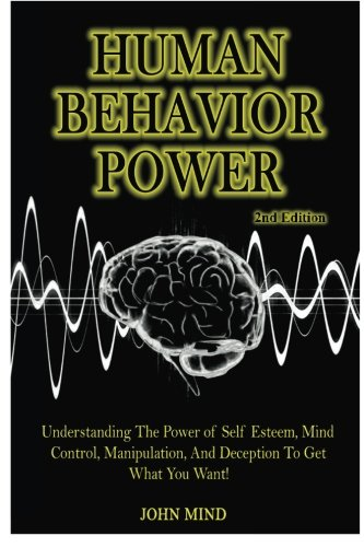 9781514618844: Human Behavior Power!: Understanding the Power of Self Esteem, Mind Control, Manipulation, and Deception to Get What You Want!