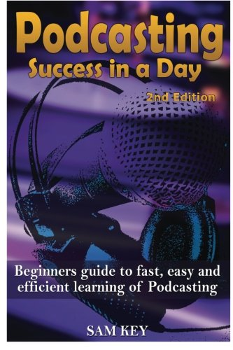 9781514618967: Podcasting Success in a Day: Beginner's Guide to Fast, Easy, and Efficient Learning of Podcasting