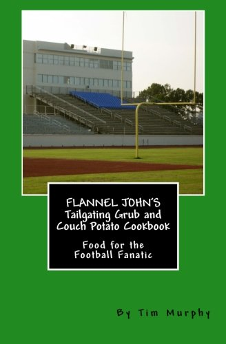 9781514618998: Flannel John's Tailgating Grub and Couch Potato Cookbook: Food for the Football Fanatic (Cookbooks for Guys) (Volume 6)