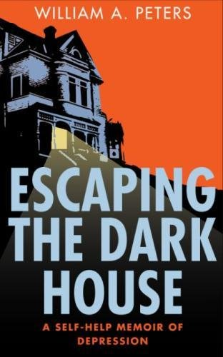 9781514620182: Escaping the Dark House: A Self-Help Memoir of Depression