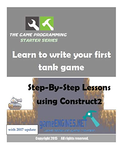 9781514621028: The Game Programming Starter Series: Learn to write your first tank game: Step-By-Step Lessons using Construct2