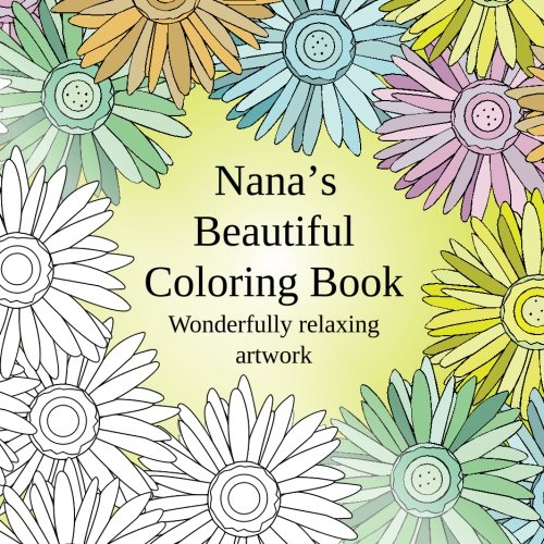 Nana's Beautiful Coloring Book: Wonderfully relaxing artwork: Amy Smith