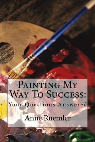 9781514622155: Painting My Way To Success:: Your Questions Answered