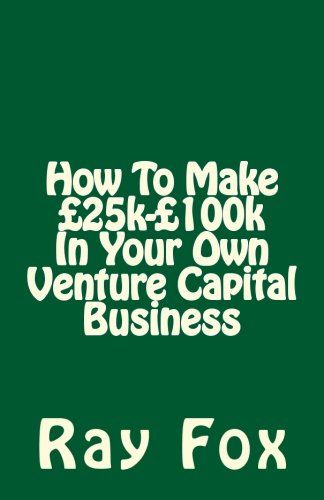 9781514624883: How To Make £25k-£100k In Your Own Venture Capital Business