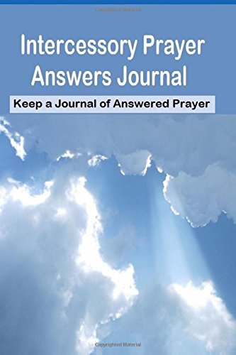 9781514624968: Intercessory Prayer Answers Journal: Keep a Journal of Answered Prayers: Good for intercessors and people who love to pray and see answers.
