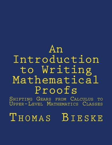 9781514625408: An Introduction to Writing Mathematical Proofs: Shifting Gears from Calculus to Upper-Level Mathematics Classes