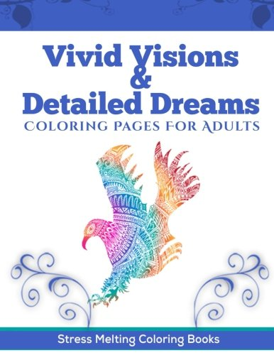 9781514626399: Vivid Visions & Detailed Dreams: Coloring Pages For Adults (Stress Melting Coloring Books Series) (Volume 1)