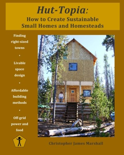 9781514627082: Hut-Topia: How to Create Sustainable Small Homes and Homesteads
