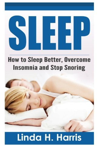 9781514627594: Sleep: How to Sleep Better, Overcome Insomnia and Stop Snoring