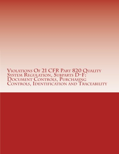 9781514629635: Violations Of 21 CFR Part 820 Quality System Regulation, Subparts D-F: Document Controls, Purchasing Controls, Identification and Traceability: ... Issued by U.S. Food and Drug Administration