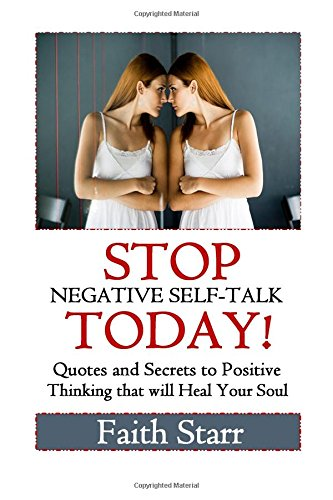 9781514629970: Stop Negative Self-Talk Today: Quotes and Secrets to Positive Thinking That Will Heal Your Soul (Self-Talk, Think Positive, Confidence, Self-Help, Self ... CDs, Self Confidence Workbook, Self-Esteem)