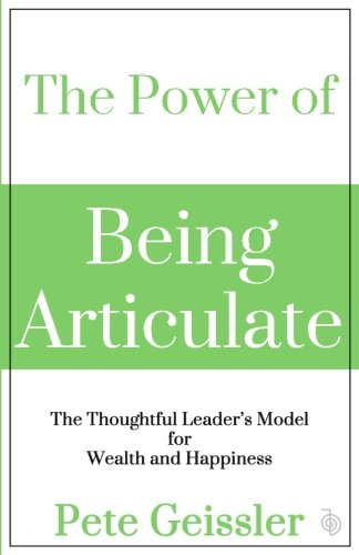 9781514630044: The Power of Being Articulate: The Thoughtful Leader's Model for Wealth and Happiness
