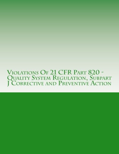 9781514630273: Violations Of 21 CFR Part 820 - Quality System Regulation, Subpart J Corrective and Preventive Action: Warning Letters Issued by U.S. Food and Drug ... (FDA Warning Letters Analysis) (Volume 13)