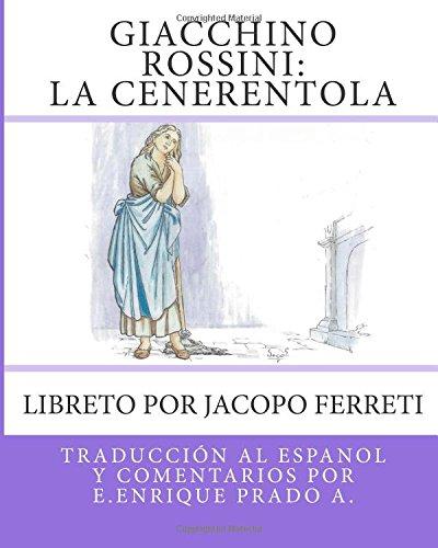 9781514630709: Giacchino Rossini: La Cenerentola: Libreto por Jacopo Ferreti (Opera en Espanol) (Spanish Edition)