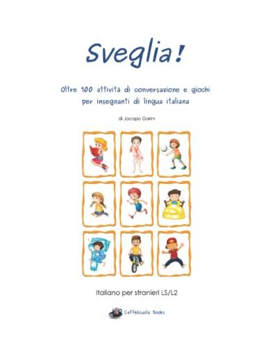 9781514631164: Sveglia!: Oltre 100 attivit� di conversazione e giochi per insegnanti di lingua italiana